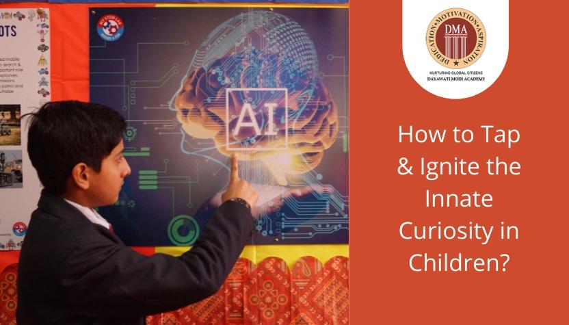 How to Tap & Ignite the Innate Curiosity in Children?